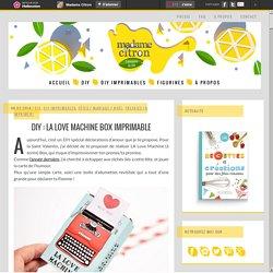 DIY : La Love Machine Box imprimable