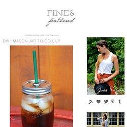 DIY : Mason Jar To-Go Cup