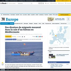 Des dizaines de migrants meurent dans la cale d'un bateau en Méditerranée