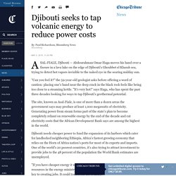 Djibouti seeks to tap volcanic energy to reduce power costs