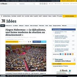 Jürgen Habermas: «Le djihadisme, une forme moderne de réaction au déracinement»