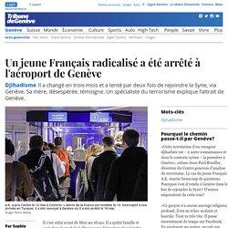 Djihadisme: Un jeune Français radicalisé a été arrêté à l'aéroport de Genève