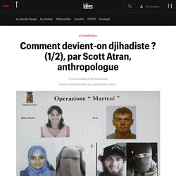 Comment devient-on djihadiste ? (1/2), par Scott Atran, anthropologue - Idées