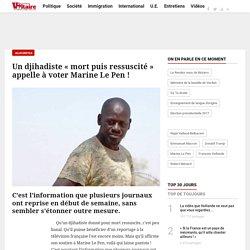 """Un djihadiste """"mort puis ressuscité"""" appelle à voter Marine Le Pen !"""