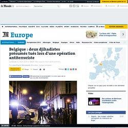 Belgique : deux djihadistes présumés tués lors d'une opération antiterroriste
