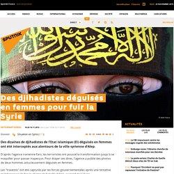Des djihadistes déguisés en femmes pour fuir la Syrie