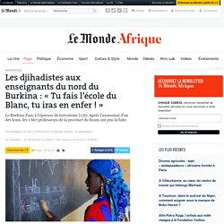 Les djihadistes aux enseignants du nord du Burkina: «Tu fais l'école du Blanc, tu iras en enfer!»