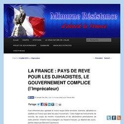 LA FRANCE : PAYS DE REVE POUR LES DJIHADISTES, LE GOUVERNEMENT COMPLICE (l'Imprécateur)