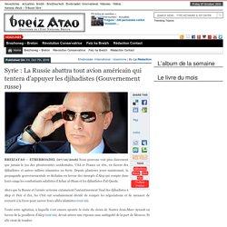 Syrie : La Russie abattra tout avion américain qui tentera d'appuyer les djihadistes (Gouvernement russe)