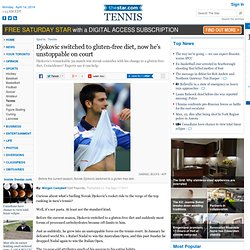 Djokovic switched to gluten-free diet, now he's unstoppable on court