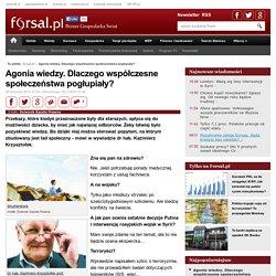 Agonia wiedzy. Dlaczego współczesne społeczeństwa pogłupiały? - Wiadomości surowcowe - Forsal.pl – Biznes, Gospodarka, Świat