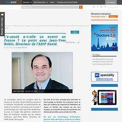 L'e-santé a-t-elle un avenir en France ? Le point avec Jean-Yves Robin, Directeur de l'ASIP Santé
