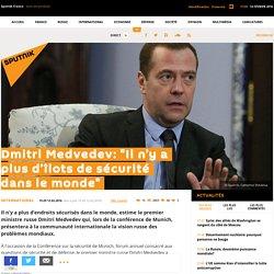 """Dmitri Medvedev: """"Il n'y a plus d'îlots de sécurité dans le monde"""""""
