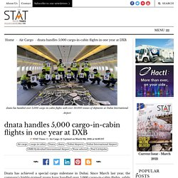 dnata handles 5,000 cargo-in-cabin flights in one year at DXB