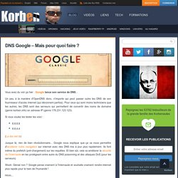 DNS Google - Mais pour quoi faire ?