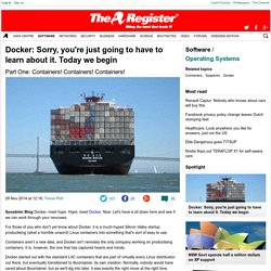 Docker: Sorry, you're just going to have to learn about it. Today we begin