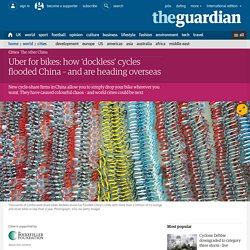 *****Uber for bikes: how 'dockless' cycles flooded China –and are heading overseas