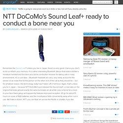 NTT DoCoMo's Sound Leaf+ ready to conduct a bone near you