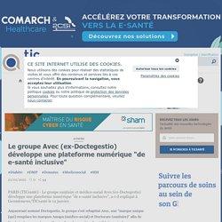 """Le groupe Avec (ex-Doctegestio) développe une plateforme numérique """"de e-santé inclusive"""""""