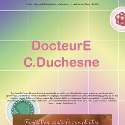 La vie du DocteurE Caroline Duchesne et de son cabinet mobile.