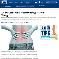 Ask Your Doctor About: Pulsed Electromagnetic Field Therapy