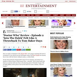 'Doctor Who' Review - Episode 2 'Into The Dalek' Felt Like A Throwback To Tom Baker Days