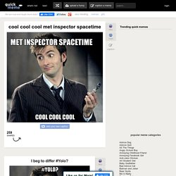 IDK Doctor Who - cool cool cool met inspector spacetime