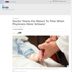 Doctor Yearns For Return To Time When Physicians Were 'Artisans'