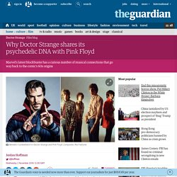 Why Doctor Strange shares its psychedelic DNA with Pink Floyd