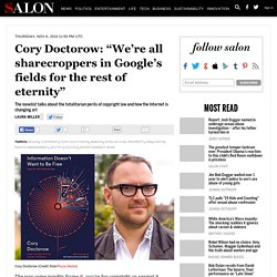 "Cory Doctorow: ""We're all sharecroppers in Google's fields for the rest of eternity"""