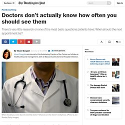 Doctors don't actually know how often you should see them