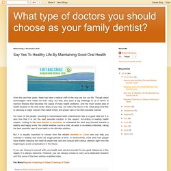 What type of doctors you should choose as your family dentist?: Say Yes To Healthy Life By Maintaining Good Oral Health