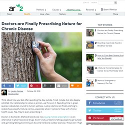 Doctors Are Finally Prescribing Nature For Chronic Disease