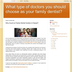 What type of doctors you should choose as your family dentist?: Why Count on Family Dental Centers in Hawaii?