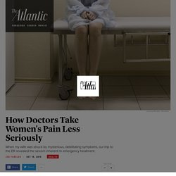 How Doctors Take Women's Pain Less Seriously