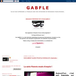 GABFLE: DOCUMENT AUDIO POUR LE NIVEAU B1 (Gabrielle) :