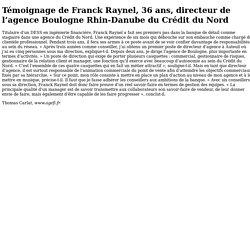 Document 7 – Témoignage de Franck Raynel, 36ans, directeur de l'agence Boulogne Rhin-Danube du Crédit du Nord