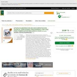UF0454 ELABORACION DE DOCUMENTACION TECNICA, EMPLEANDO PROGRAMAS CAD-CAM PARA FABRICACION MECANICA (I.B.D.)
