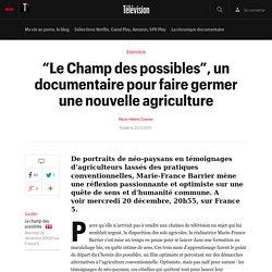 """""""Le Champ des possibles"""", un documentaire pour faire germer une nouvelle agriculture - Télévision"""