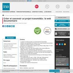 Créer et concevoir un projet transmédia: leweb documentaire / Transmédia / Web / Catalogue 2013 / Formation Professionnelle / INA Expert - Accueil - INA Expert