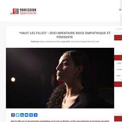 """""""Haut les filles"""" : documentaire-rock empathique et féministe - Profession Spectacle le Mag'"""