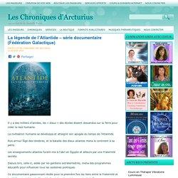 La légende de l'Atlantide - série documentaire (Fédération Galactique) Les Chroniques d'Arcturius