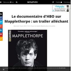 Le documentaire d'HBO sur Mapplethorpe : un trailer alléchant