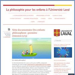 Série documentaire Des enfants philosophent : première émission (1/13) « Philosophie pour les enfants à l'Université Laval