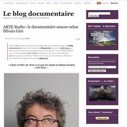 ARTE Radio : le documentaire sonore selon Silvain Gire