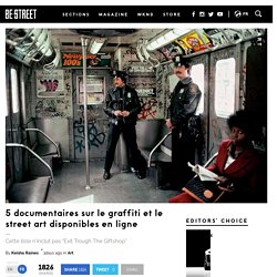 5 documentaires sur le graffiti et le street art disponibles en ligne BE STREET