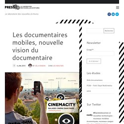 Les documentaires mobiles, nouvelle vision du documentaire - PRESSlab