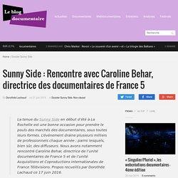 Sunny Side : Rencontre avec Caroline Behar, directrice des documentaires de France 5 - Le Blog documentaire