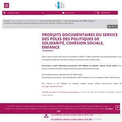 produits documentaires du service des pôles des politiques de solidarité, cohésion sociale, enfance