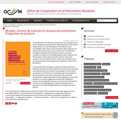 Musées, centres de sciences et réseaux documentairesS'organiser et produire - OCIM